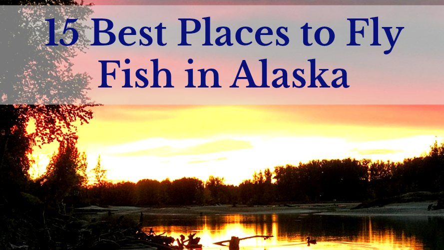 Best Places to Fly Fish Alaska