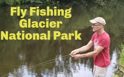 7 Best Places to Fly Fish in Glacier National Park