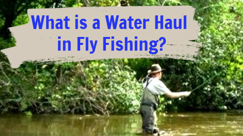 What is a Water Haul in Fly Fishing (with Video)