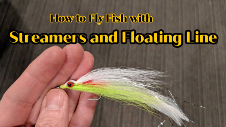 How to Fly Fish with Streamers and Floating Line